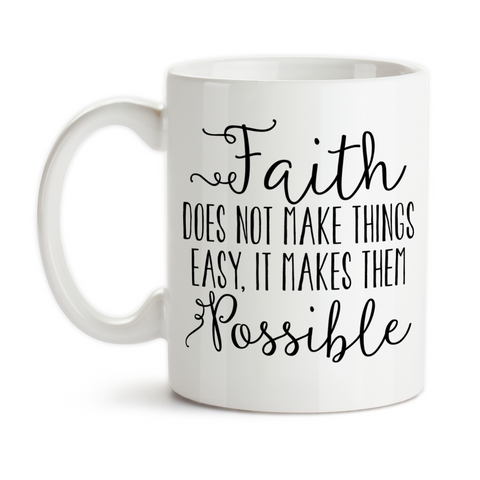 Coffee Mug, Faith Does Not Make Things Easy It Makes Them Possible, Christian