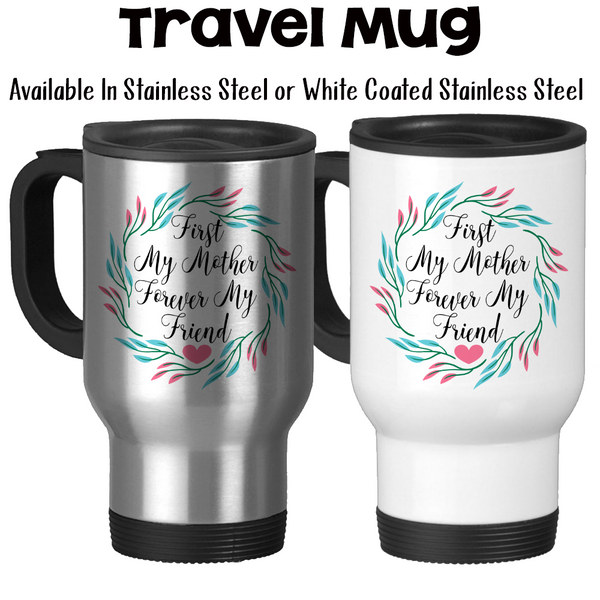 Travel Mug, First My Mother Forever My Friend 002 Mother's Day Gift Mom's Birthday Mother Daughter Quote, Stainless Steel, 14 oz - Gift Idea at GroovyGiftables.com