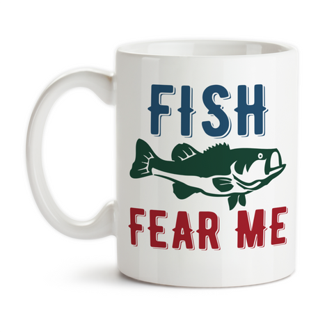 Coffee Mug, Fish Fear Me Angler Fishing Catching Fish Fisherman Bass Go Fish Funny