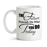 Coffee Mug, The Future Depends On What You Do Today Graduation Building A Future Reach For Your Dreams, Gift Idea, Coffee Cup at GroovyGiftables.com