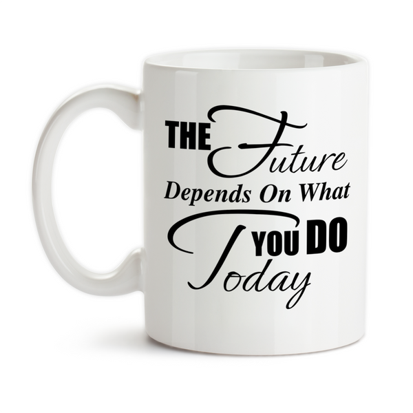 Coffee Mug, The Future Depends On What You Do Today, Graduation, Reach For Your Dreams