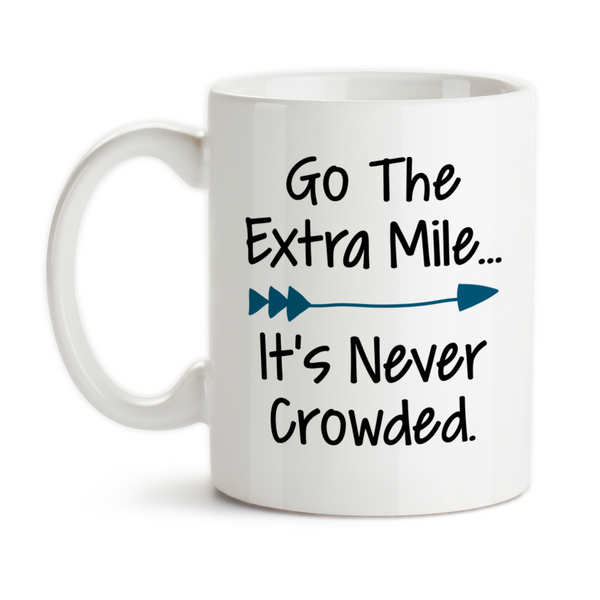 Coffee Mug, Go The Extra Mile It's Never Crowded Motivation Running Cycling Pay It Forward RAK