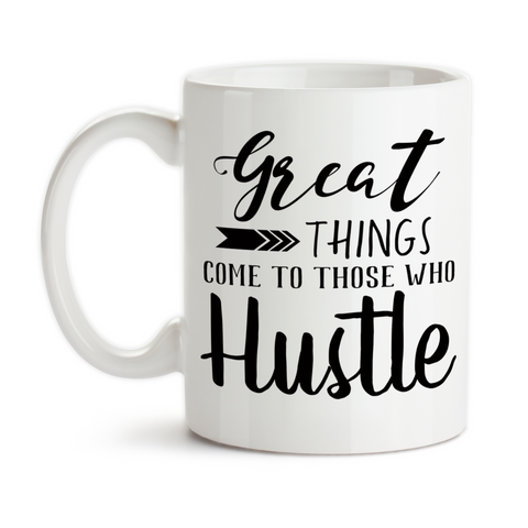 Coffee Mug, Great Good Things Come To Those Who Hustle Hustling Work Hard Success Motivational