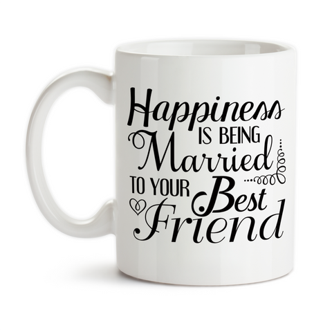 Coffee Mug, Happiness Is Being Married To Your Best Friend Marriage Anniversary Decorative