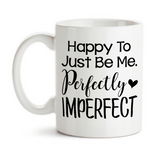 Coffee Mug, Happy To Just Be Me Perfectly Imperfect Be Yourself Motivational Inspirational