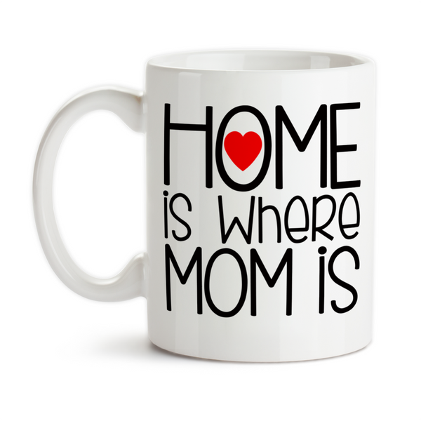 Coffee Mug, Home Is Where Mom Is Mother's Day Mom's Birthday Christmas