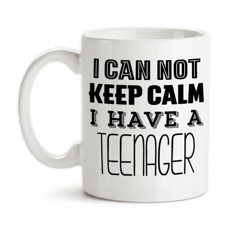 Coffee Mug, I Can Not Keep Calm I Have A Teenager Mom Dad Funny Parenting Kid Parents