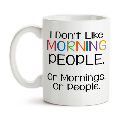 Coffee Mug, I Don't Like Morning People Or Mornings Or People 001, Grumpy Morning, I Don't Do Mornings