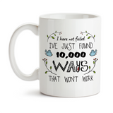 Coffee Mug, I Have Not Failed I've Just Found 10000 Ways That Won't Work Don't Give Up You Can Do It