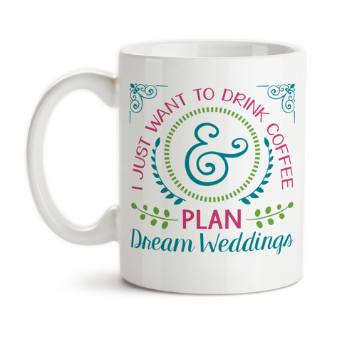 Coffee Mug, I Just Want To Drink Coffee And Plan Dream Weddings Wedding Planner Planning, Gift Idea, Coffee Cup at GroovyGiftables.com
