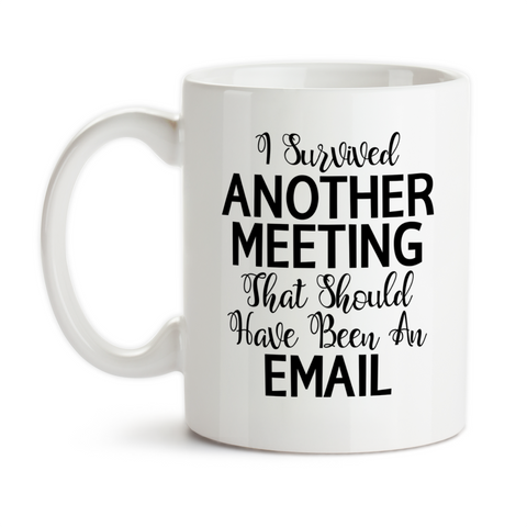 Coffee Mug, I Survived Another Meeting That Should Have Been An Email, Boss Job Work