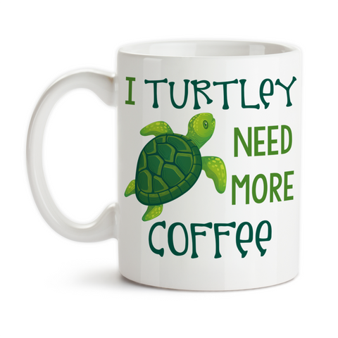 Coffee Mug, I Turtley / Totally Need More Coffee 001, Sea Turtle, Gift Idea, Coffee Cup at GroovyGiftables.com
