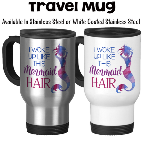 Travel Mug, I Woke Up Like This, Mermaid Hair, Mermaid Gift, Mermaid Watercolor
