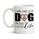 Coffee Mug, I Work Hard So My Dog Can Have A Better Life Dog Mom Dog Dad Love Owner Lover