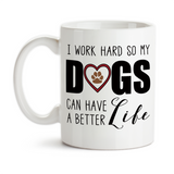 Coffee Mug, I Work Hard So My Dogs Can Have A Better Life Dog Mom Dog Dad Love Owner Dog Lover