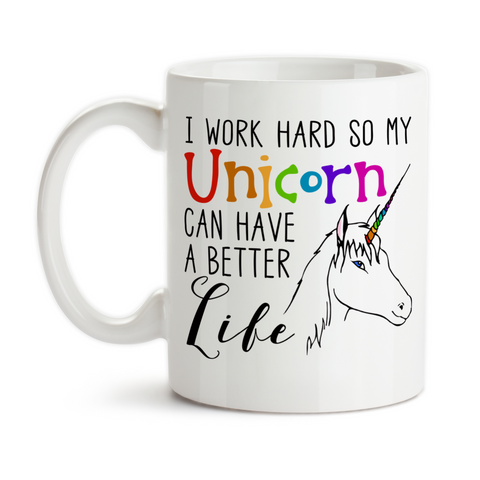 Coffee Mug, I Work Hard So My Unicorn Can Have A Better Life Unicorn Gifts Funny Unicorns, Gift Idea, Coffee Cup at GroovyGiftables.com