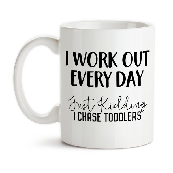 Coffee Mug, I Work Out Every Day Just Kidding I Chase Toddlers, Mom, Mother, Day Care, Child Care