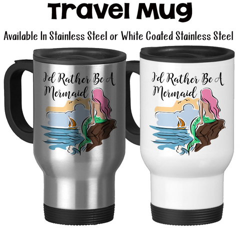 Travel Mug, I'd Rather Be A Mermaid Mermaid Gifts Mermaid Mug Mermaid Collectors Mermaid Art