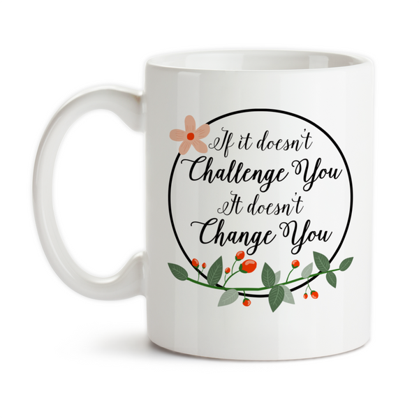 Coffee Mug, If It Doesn't Challenge You It Doesn't Change You Overcome Obstacles Survivor, Gift Idea, Coffee Cup at GroovyGiftables.com
