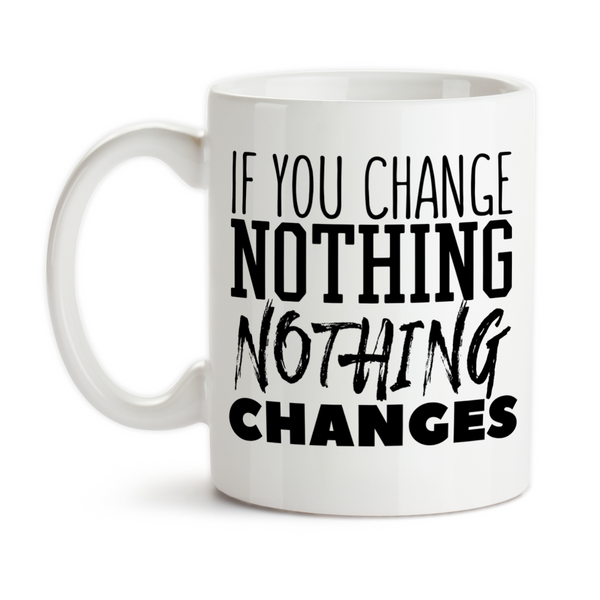 Coffee Mug, If You Change Nothing Nothing Changes Be The Change Make A Change Motivation Inspirational, Gift Idea, Coffee Cup at GroovyGiftables.com