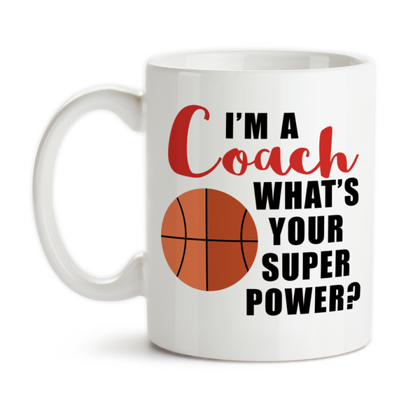 Coffee Mug, I'm A Basketball Coach What's Your Super Power Coaching Hero