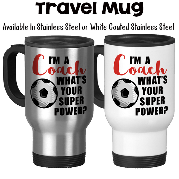 Travel Mug, I'm A Soccer Coach What's Your Super Power Coaching Coach's Mug Gifts For Coaches