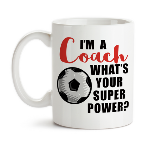 Coffee Mug, I'm A Soccer Coach What's Your Super Power Coaching Hero