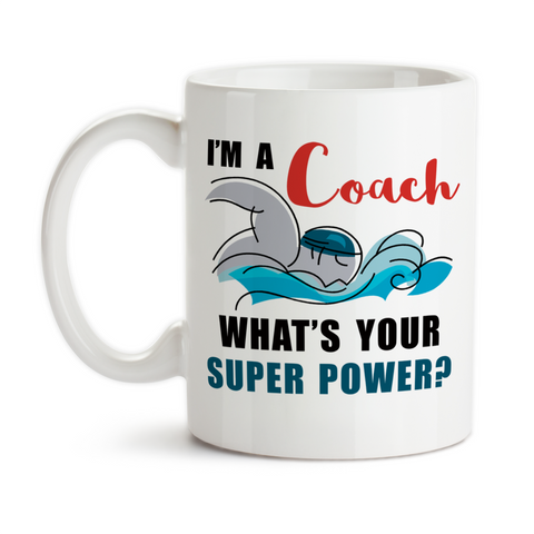Coffee Mug, I'm A Swim Coach What's Your Super Power Coaching Hero