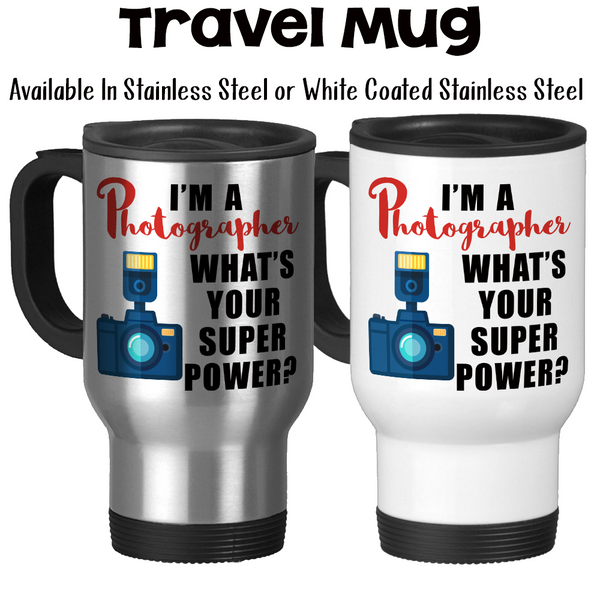Travel Mug, I'm A Photographer What's Your Super Power I Shoot People Photographer Gifts Photographer Mug, Stainless Steel, 14 oz at GroovyGiftables.com