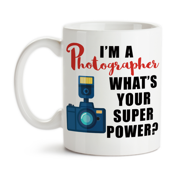 Coffee Mug, I'm A Photographer What's Your Super Power I Shoot People Gift For Photographers
