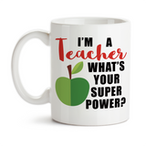 Coffee Mug, I'm A Teacher What's Your Super Power 001 Teaching Teacher Educator Hero, Gift Idea, Coffee Cup at GroovyGiftables.com