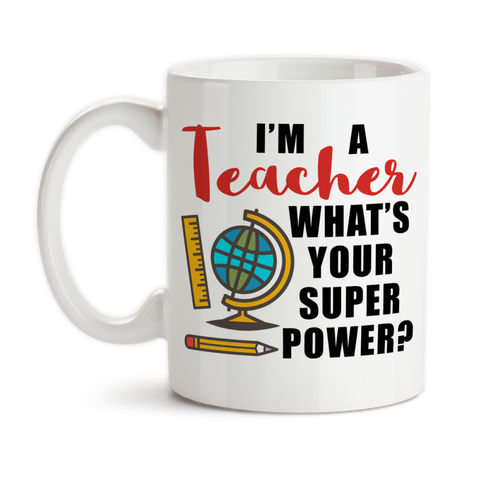 Coffee Mug, I'm A Teacher What's Your Super Power 002 Teaching Teacher's Teacher Hero