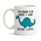 Coffee Mug, Dinosaur I'm Sorry (Rawry) For What I Said Before Coffee, Not A Morning Person