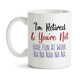Coffee Mug, I'm Retired And You're Not Retire From Working Retiree Retirement Retired Retirement Gag