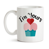 Coffee Mug, I'm Yours Heart Cupcake, Be Mine, Valentine Anniversary Wedding Dating