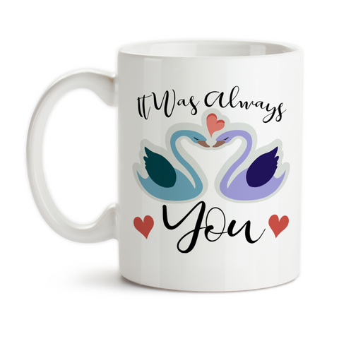 Coffee Mug, It Was Always You, Valentine's Day Gift, Anniversary, Wedding Gift, Love Swans, Love, Heart, Gift Idea, Coffee Cup at GroovyGiftables.com