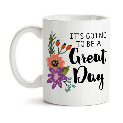 Coffee Mug, It's Going To Be A Great Day Floral Flower Art Motivational Inspirational Good Day