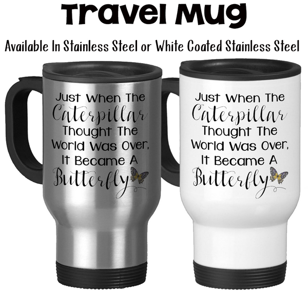Travel Mug, Just When The Caterpillar Thought The World Was Over It Became A Butterfly, Transformation, Gift Idea, Stainless Steel, 14 oz at GroovyGiftables.com