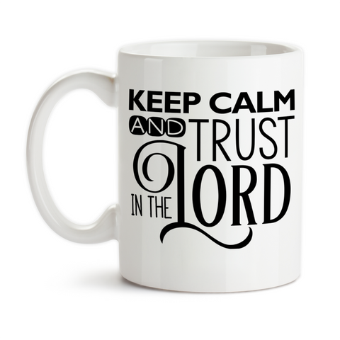 Coffee Mug, Keep Calm Trust In The Lord Don't Worry Pray About It Give It To God Christian Religious