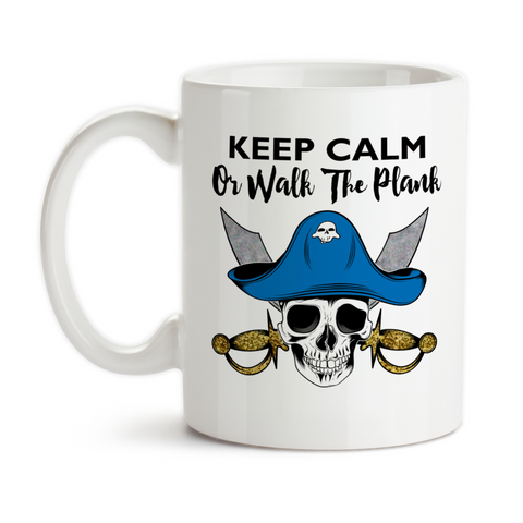 Coffee Mug, Keep Calm Or Walk The Plank Pirate Cross Swords Skull Talk Like A Pirate Day