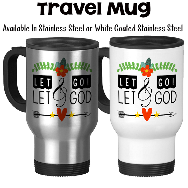 Travel Mug, Let It Go - Let Go And Let God, Christian, Don't Worry, Pray, Have Faith In God