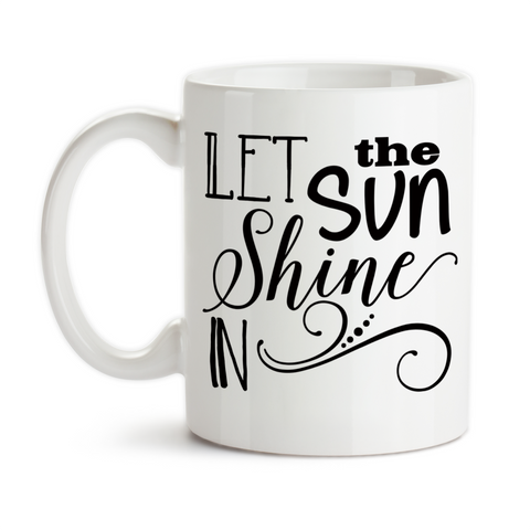 Coffee Mug, Let The Sun Shine In Positive Attitude Wake Up Good Morning Motivational Inspirational