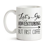 Coffee Mug, Let's Go Adventuring But First Coffee Adventure Awaits Adventurer Coffee Lover Humor