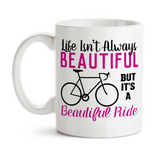 Coffee Mug, Life Isn't Always Beautiful But It's A Beautiful Ride, Bicycle, Enjoy Life, Cyclist