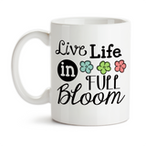 Coffee Mug, Live Life In Full Bloom Cheerful Joy Happiness Live Life To The Fullest Inspirational
