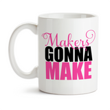 Coffee Mug, Makers Gonna Make Making Stuff Creative Creativity Creations Making Products Work Funny, Gift Idea, Coffee Cup at GroovyGiftables.com