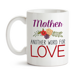 Coffee Mug, Mother Another Word For Love 001 Mom's Birthday Mother's Day Christmas