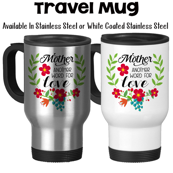 Travel Mug, Mother Another Word For Love 002 Mother Mug Gift For Mom Mom's Birthday Mother's Day