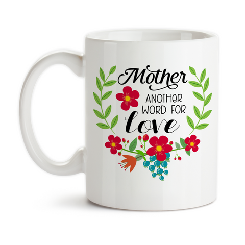 Coffee Mug, Mother Another Word For Love 002 Mom's Birthday Mother's Day Christmas, Gift Idea, Coffee Cup at GroovyGiftables.com