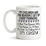 Coffee Mug, My Children Are The Reason I Get Up Mother's Day Funny Crazy Mom Birthday Christmas